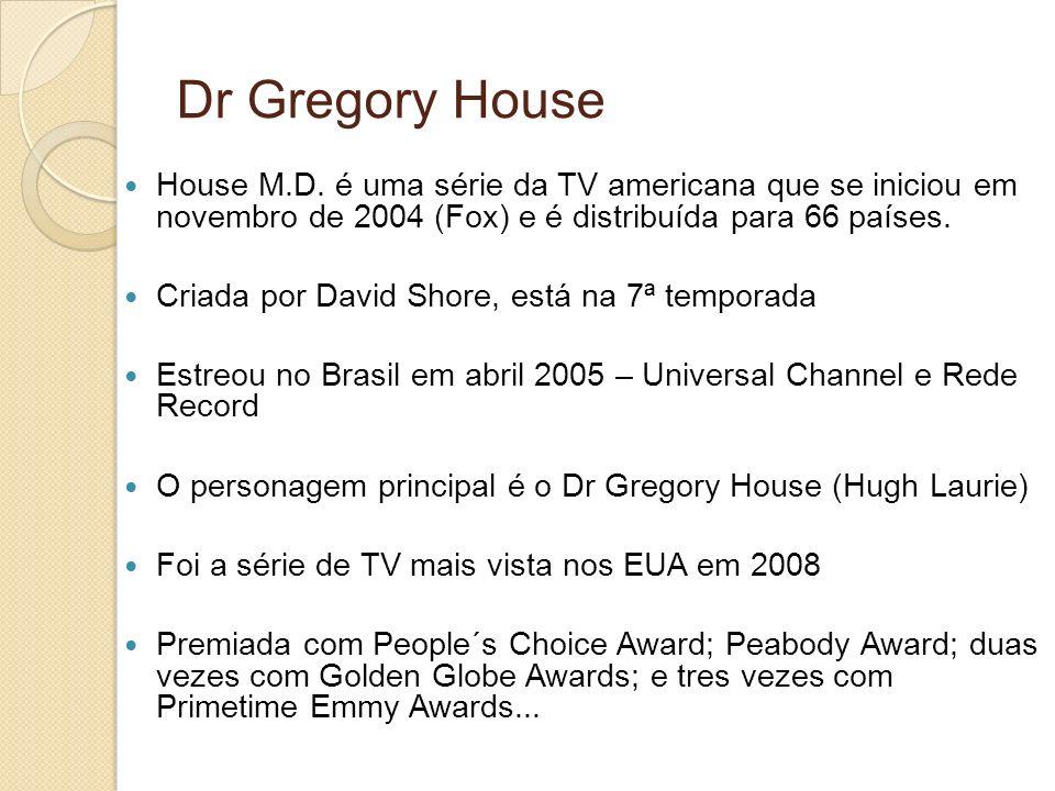 Dr Gregory House House M.D. é uma série da TV americana que se iniciou em novembro de 2004 (Fox) e é distribuída para 66 países.