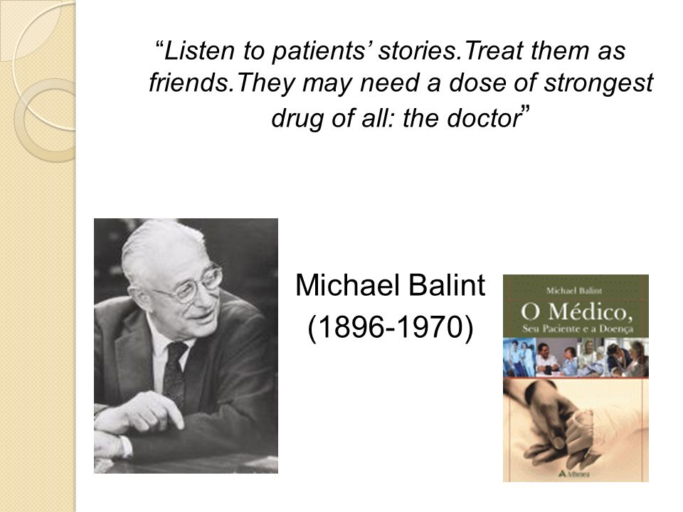 Listen to patients' stories. Treat them as friends