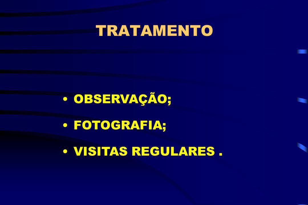 TRATAMENTO OBSERVAÇÃO; FOTOGRAFIA; VISITAS REGULARES .