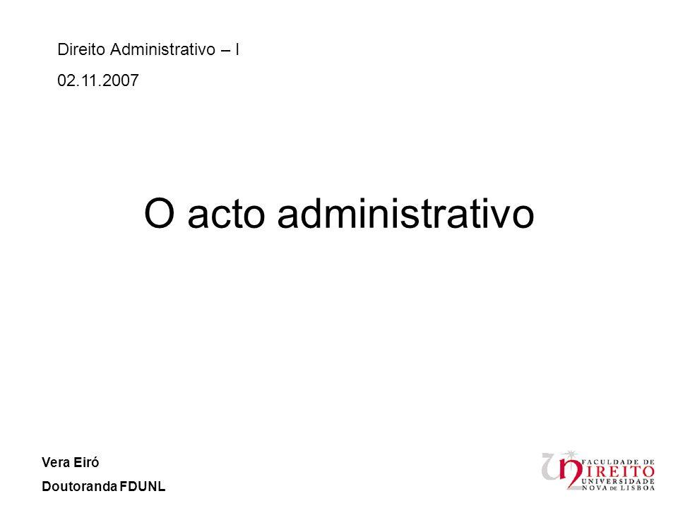 O acto administrativo Direito Administrativo – I 02.11.2007 Vera Eiró