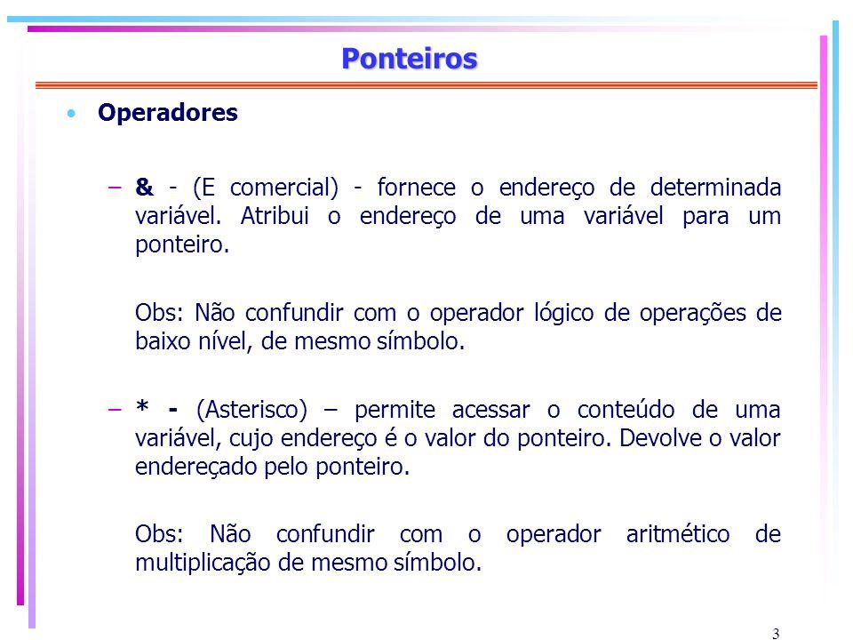 Ponteiros Operadores. & - (E comercial) - fornece o endereço de determinada variável. Atribui o endereço de uma variável para um ponteiro.