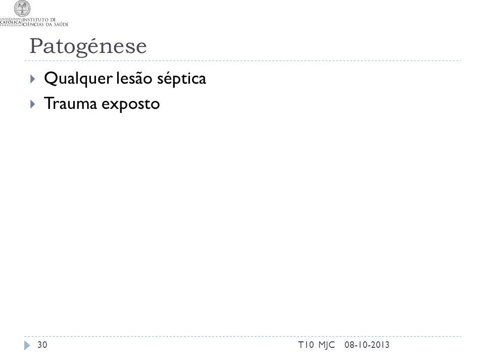 Patogénese Qualquer lesão séptica Trauma exposto T10 MJC 08-10-2013