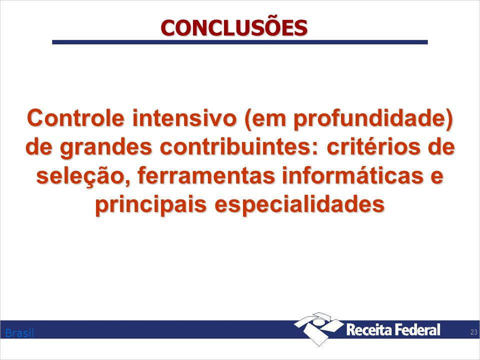 CONCLUSÕES Controle intensivo (em profundidade) de grandes contribuintes: critérios de seleção, ferramentas informáticas e principais especialidades.