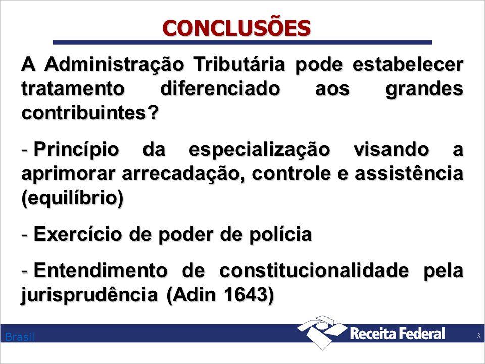 CONCLUSÕES A Administração Tributária pode estabelecer tratamento diferenciado aos grandes contribuintes