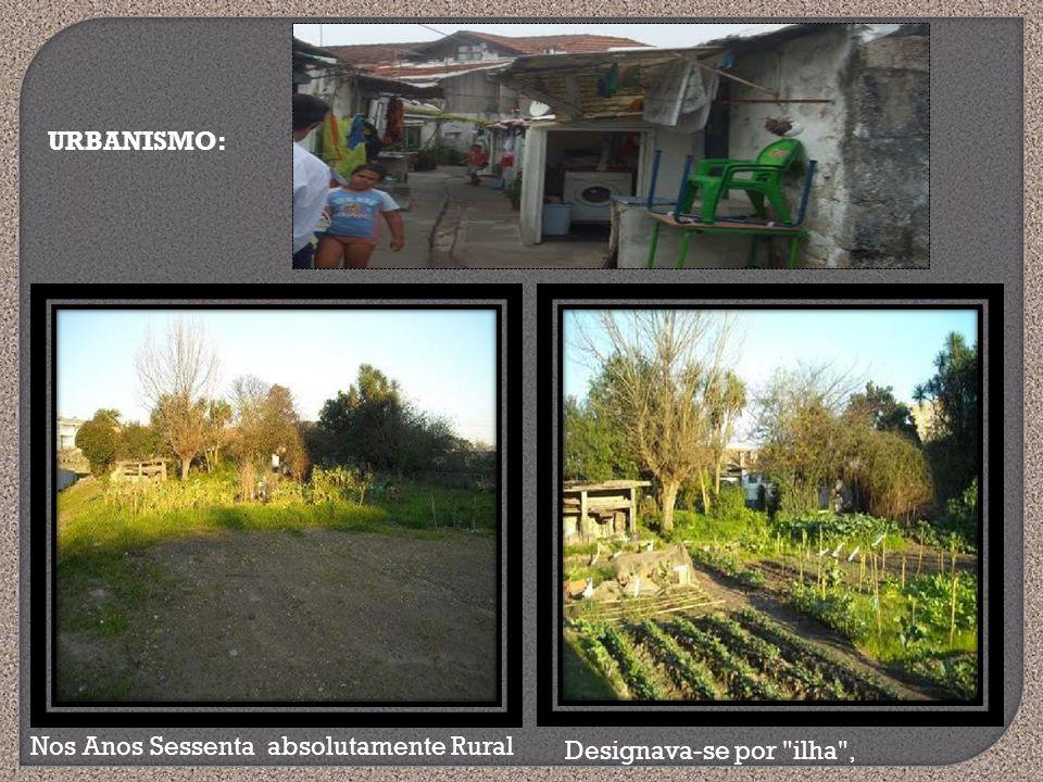 URBANISMO: Nos Anos Sessenta absolutamente Rural Designava-se por ilha ,