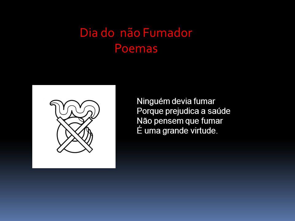 Dia do não Fumador Poemas Ninguém devia fumar Porque prejudica a saúde