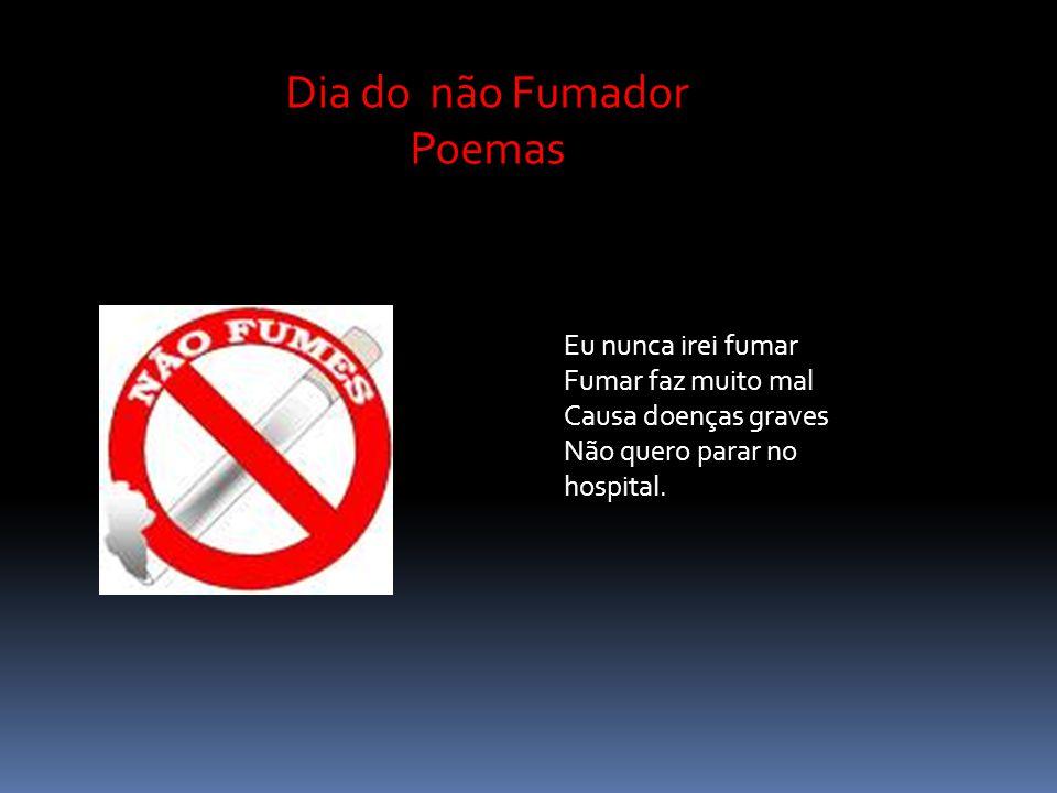 Dia do não Fumador Poemas Eu nunca irei fumar Fumar faz muito mal