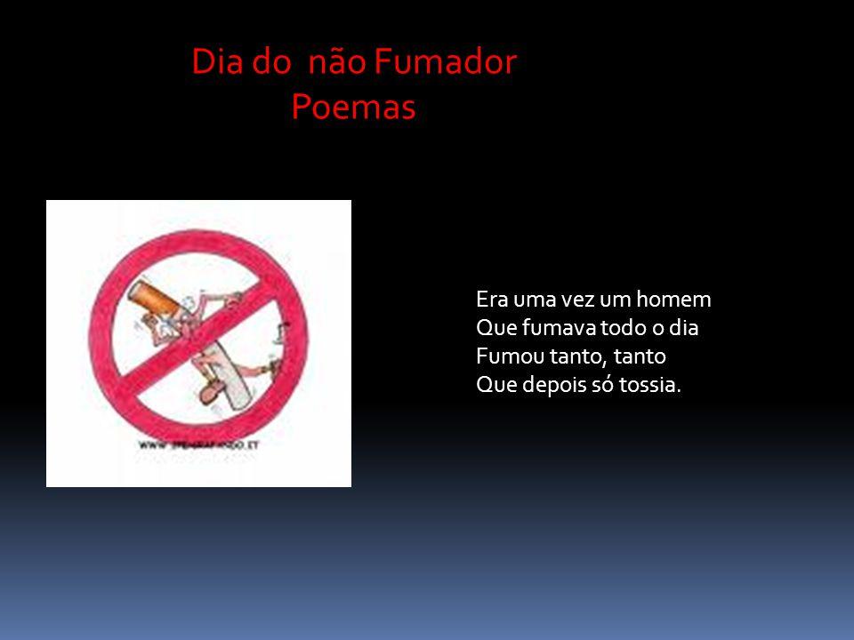 Dia do não Fumador Poemas Era uma vez um homem Que fumava todo o dia