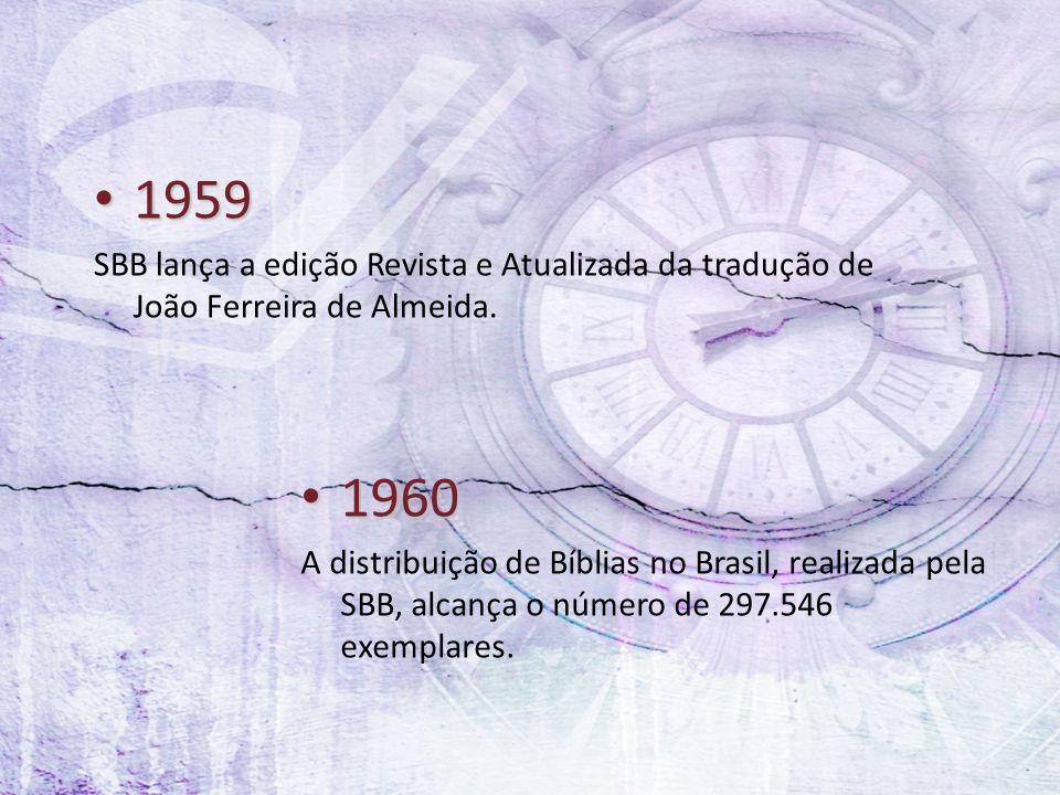 1959 SBB lança a edição Revista e Atualizada da tradução de João Ferreira de Almeida. 1960.