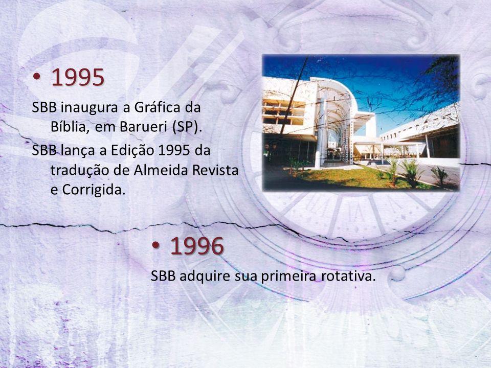 1995 1996 SBB inaugura a Gráfica da Bíblia, em Barueri (SP).
