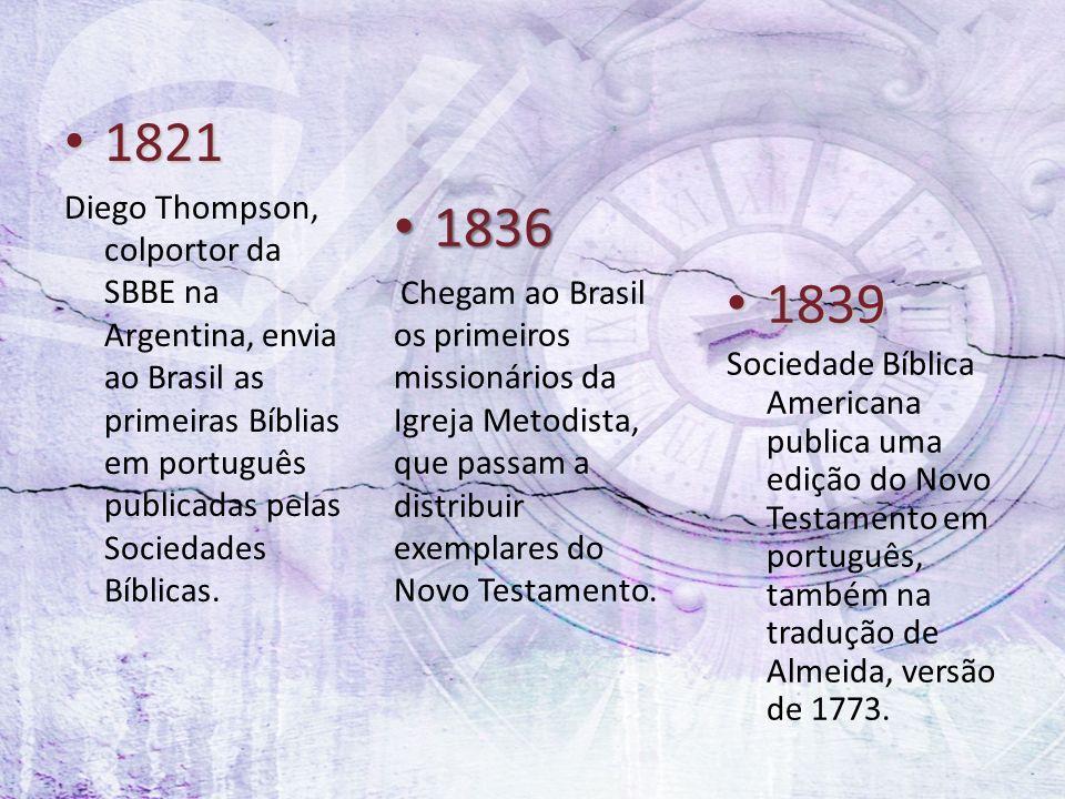 1821 Diego Thompson, colportor da SBBE na Argentina, envia ao Brasil as primeiras Bíblias em português publicadas pelas Sociedades Bíblicas.