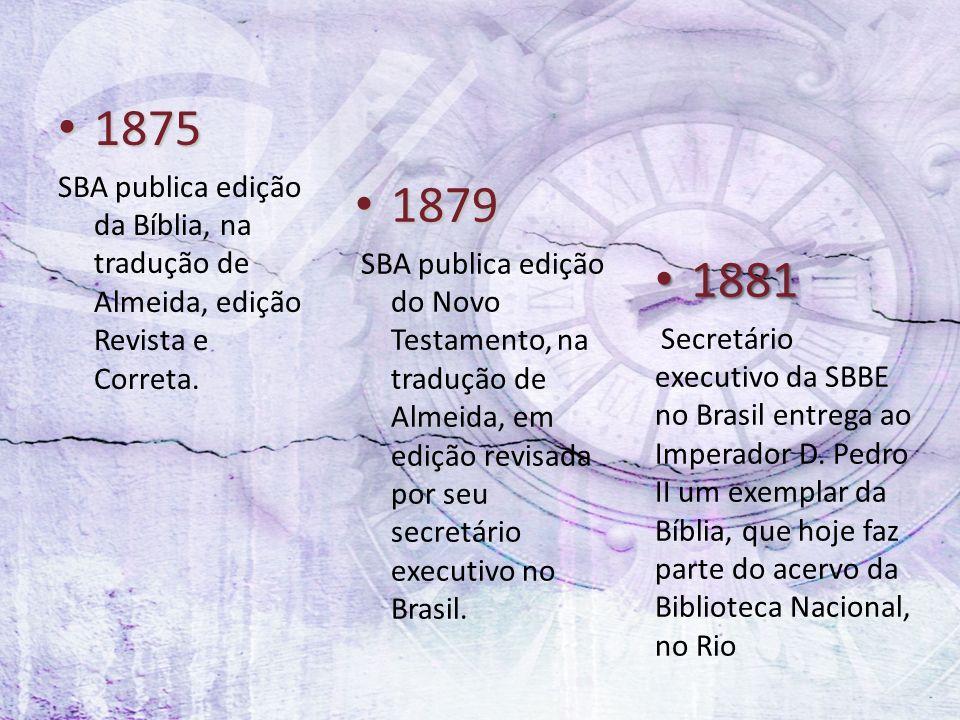 1875 SBA publica edição da Bíblia, na tradução de Almeida, edição Revista e Correta. 1879.