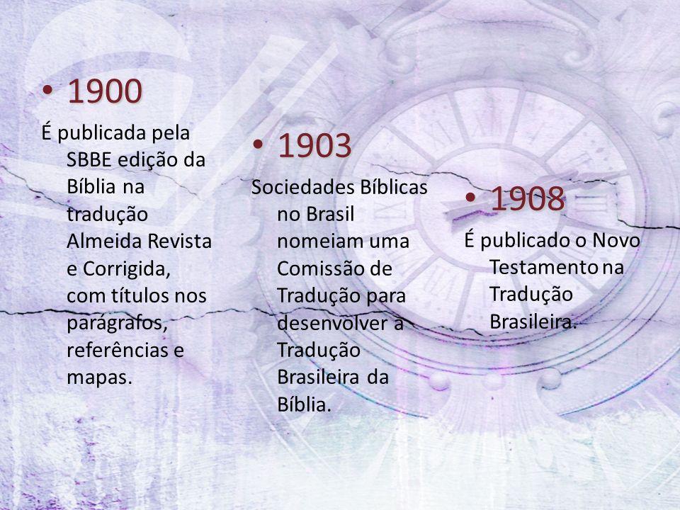 1900 É publicada pela SBBE edição da Bíblia na tradução Almeida Revista e Corrigida, com títulos nos parágrafos, referências e mapas.
