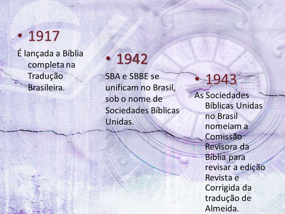 1917 1942 1943 É lançada a Bíblia completa na Tradução Brasileira.