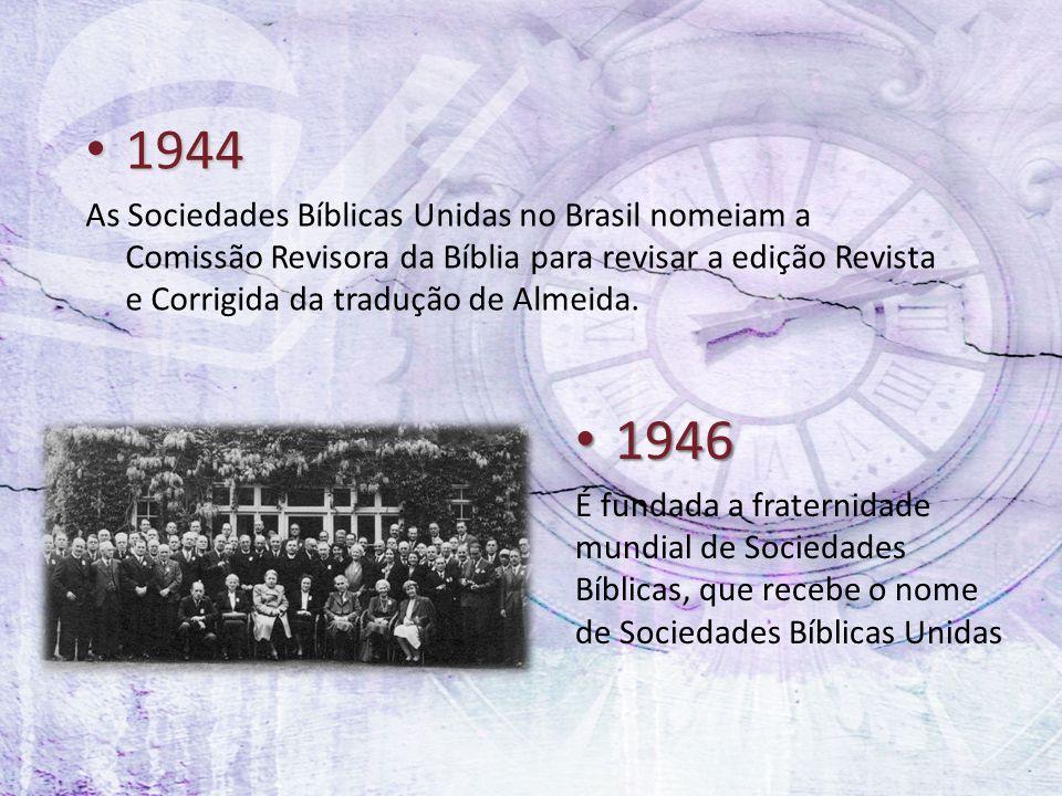 1944 As Sociedades Bíblicas Unidas no Brasil nomeiam a Comissão Revisora da Bíblia para revisar a edição Revista e Corrigida da tradução de Almeida.