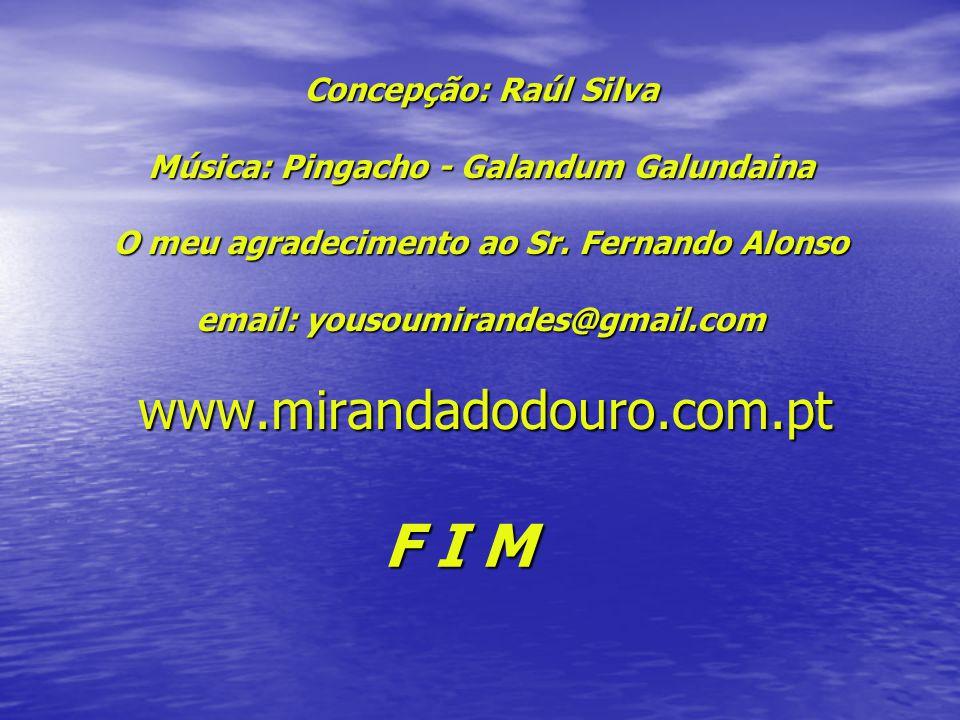 Concepção: Raúl Silva Música: Pingacho - Galandum Galundaina O meu agradecimento ao Sr. Fernando Alonso email: yousoumirandes@gmail.com www.mirandadodouro.com.pt