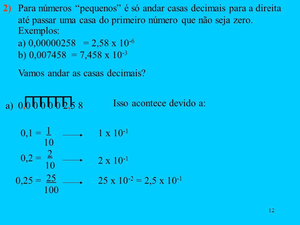 2) Para números pequenos é só andar casas decimais para a direita até passar uma casa do primeiro número que não seja zero.