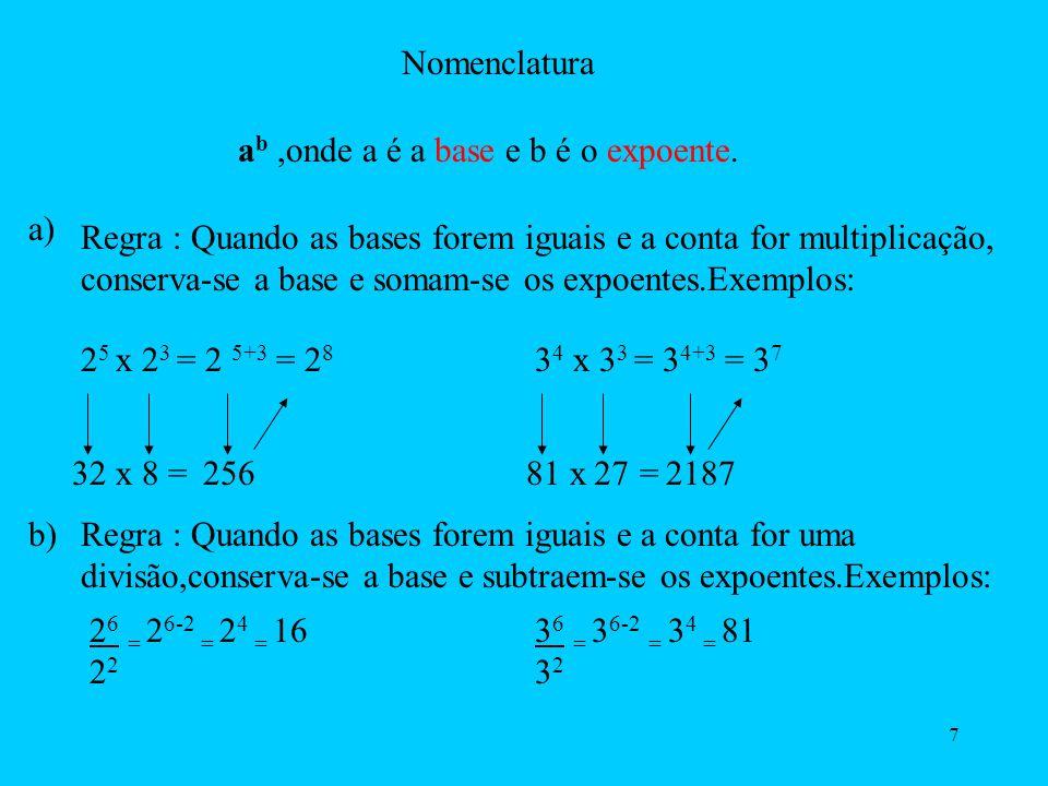 Nomenclatura ab ,onde a é a base e b é o expoente. a)