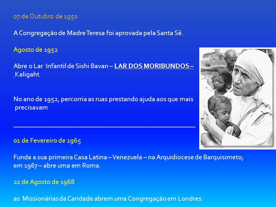07 de Outubro de 1950 A Congregação de Madre Teresa foi aprovada pela Santa Sé. Agosto de 1952.