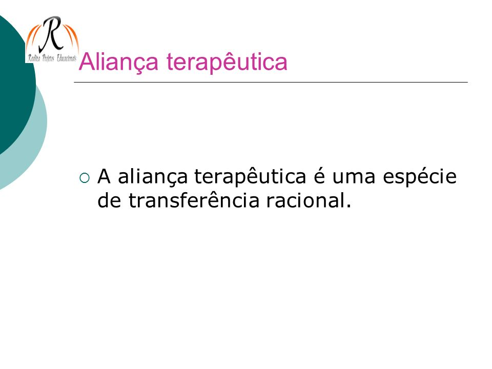 Aliança terapêutica A aliança terapêutica é uma espécie de transferência racional.