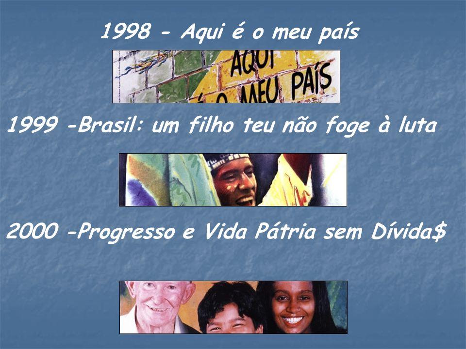 1998 - Aqui é o meu país1999 -Brasil: um filho teu não foge à luta.