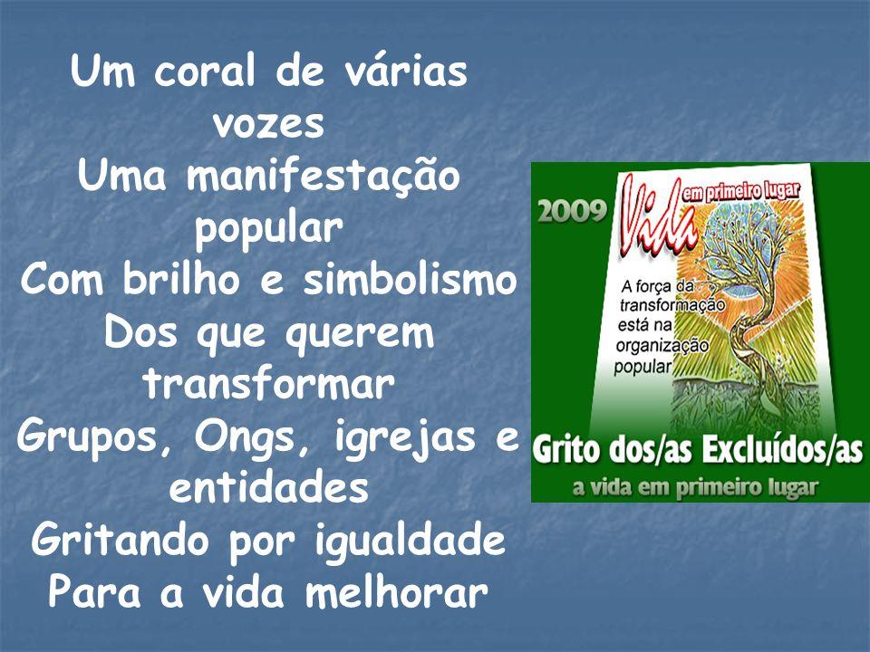 Um coral de várias vozes Uma manifestação popular Com brilho e simbolismo Dos que querem transformar Grupos, Ongs, igrejas e entidades Gritando por igualdade Para a vida melhorar