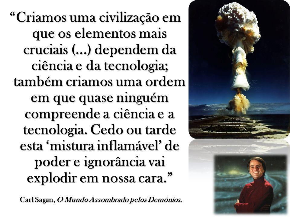 Criamos uma civilização em que os elementos mais cruciais (