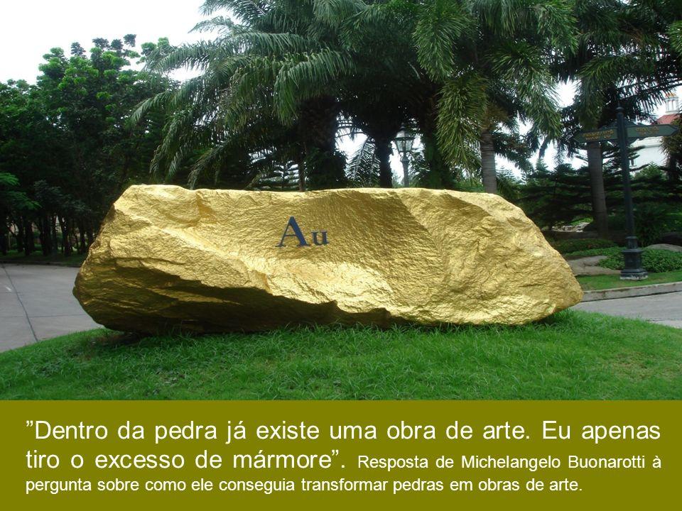 Dentro da pedra já existe uma obra de arte