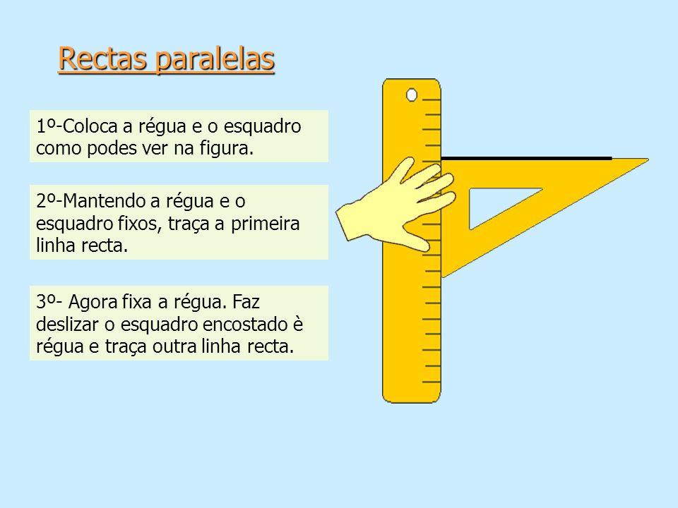Rectas paralelas 1º-Coloca a régua e o esquadro
