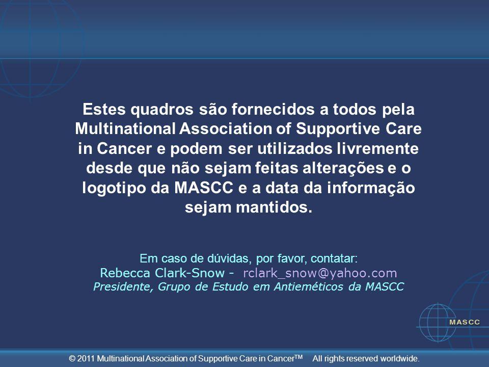 Estes quadros são fornecidos a todos pela Multinational Association of Supportive Care in Cancer e podem ser utilizados livremente desde que não sejam feitas alterações e o logotipo da MASCC e a data da informação sejam mantidos.