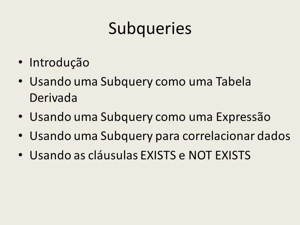 Subqueries Introdução Usando uma Subquery como uma Tabela Derivada