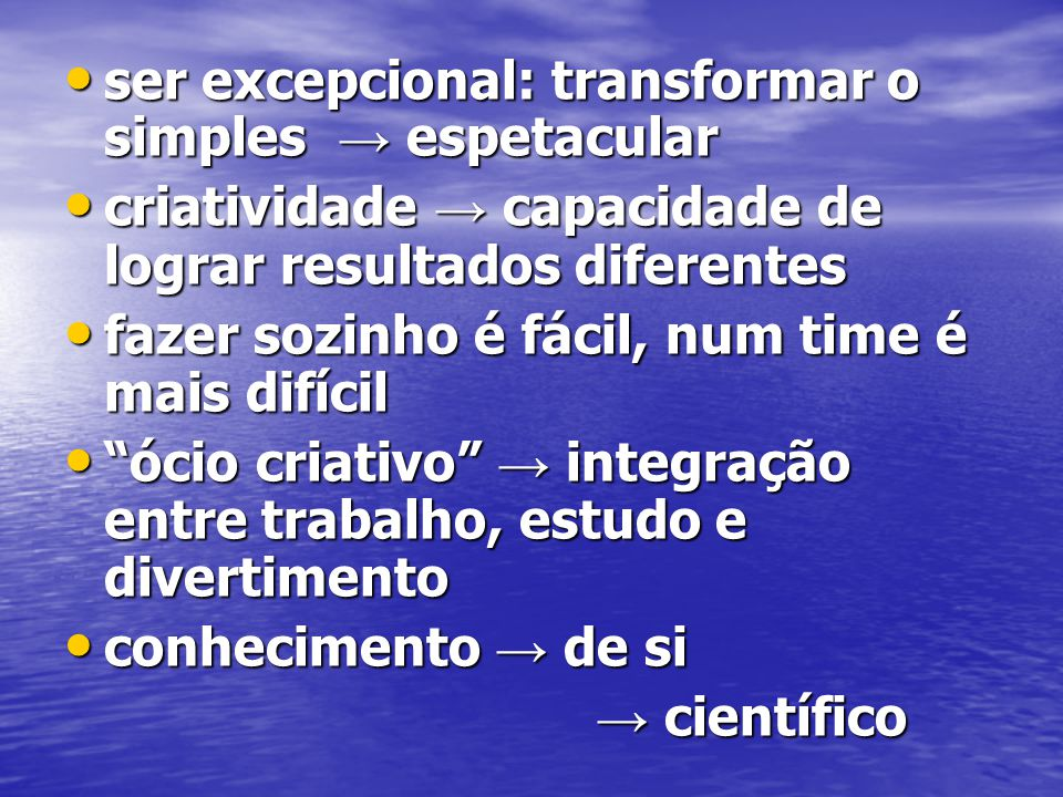 ser excepcional: transformar o simples → espetacular