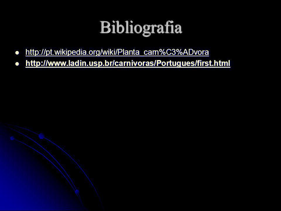 Bibliografia http://pt.wikipedia.org/wiki/Planta_carn%C3%ADvora