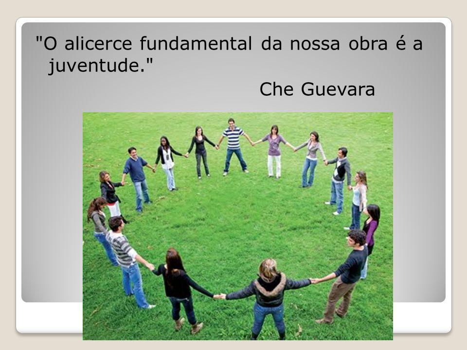 O alicerce fundamental da nossa obra é a juventude. Che Guevara