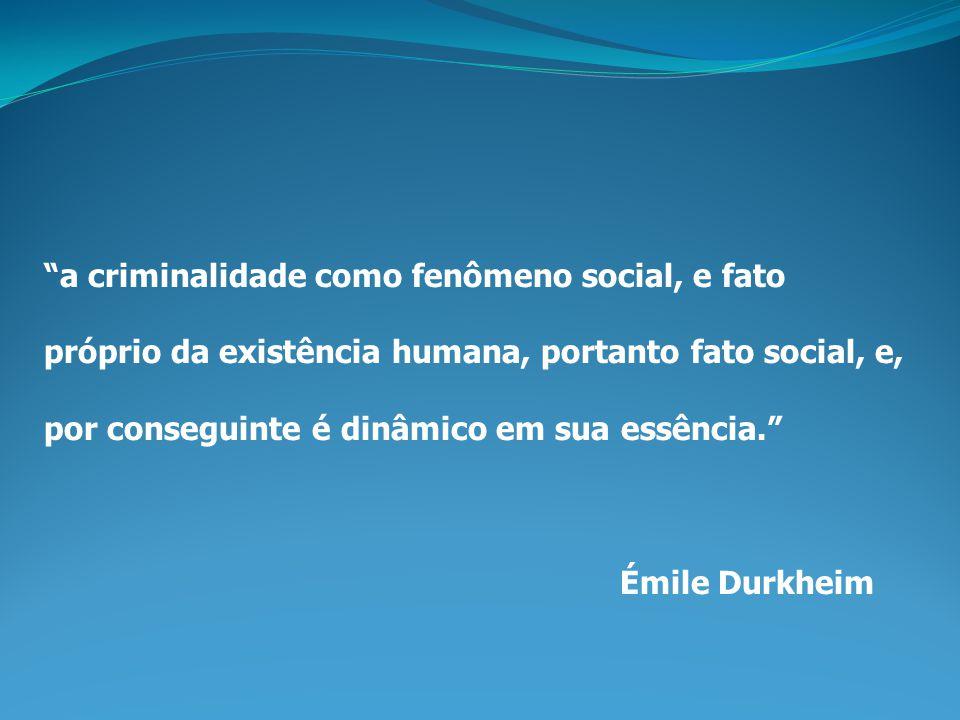 a criminalidade como fenômeno social, e fato próprio da existência humana, portanto fato social, e, por conseguinte é dinâmico em sua essência.