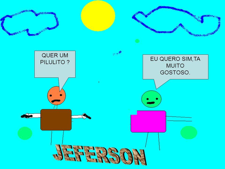 QUER UM PILULITO EU QUERO SIM,TA MUITO GOSTOSO. JEFERSON