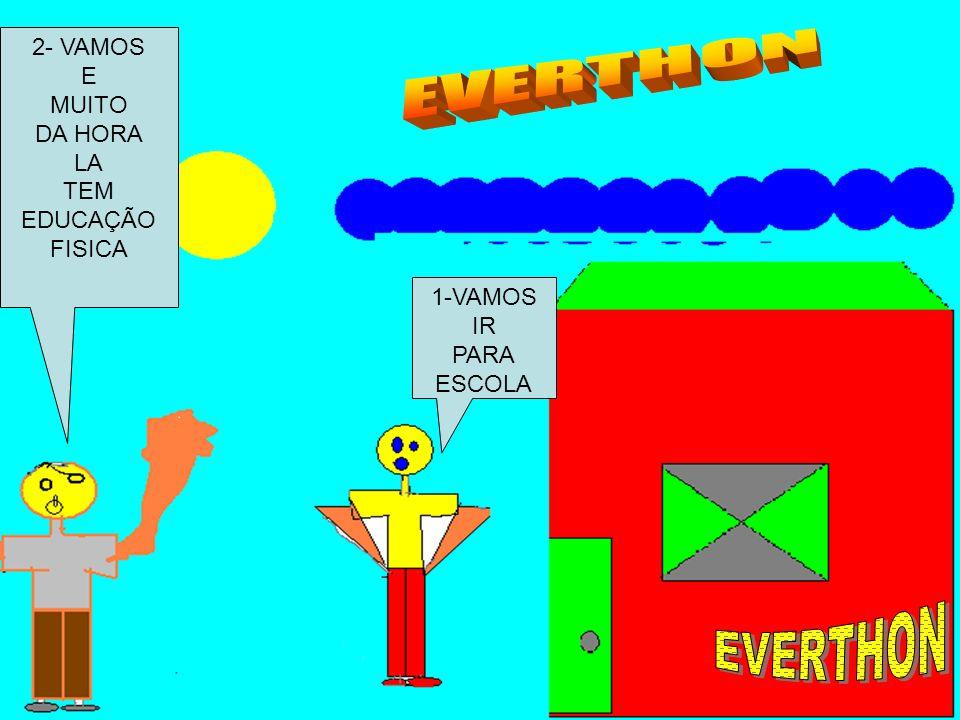 EVERTHON 2- VAMOS E MUITO DA HORA LA TEM EDUCAÇÃO FISICA 1-VAMOS IR
