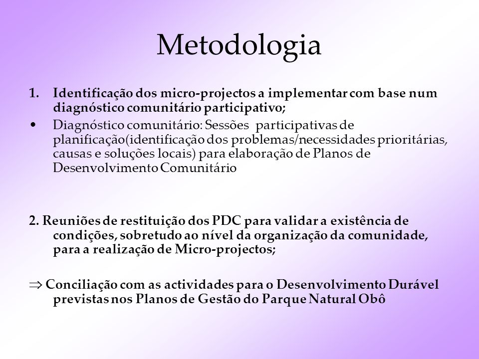Metodologia Identificação dos micro-projectos a implementar com base num diagnóstico comunitário participativo;