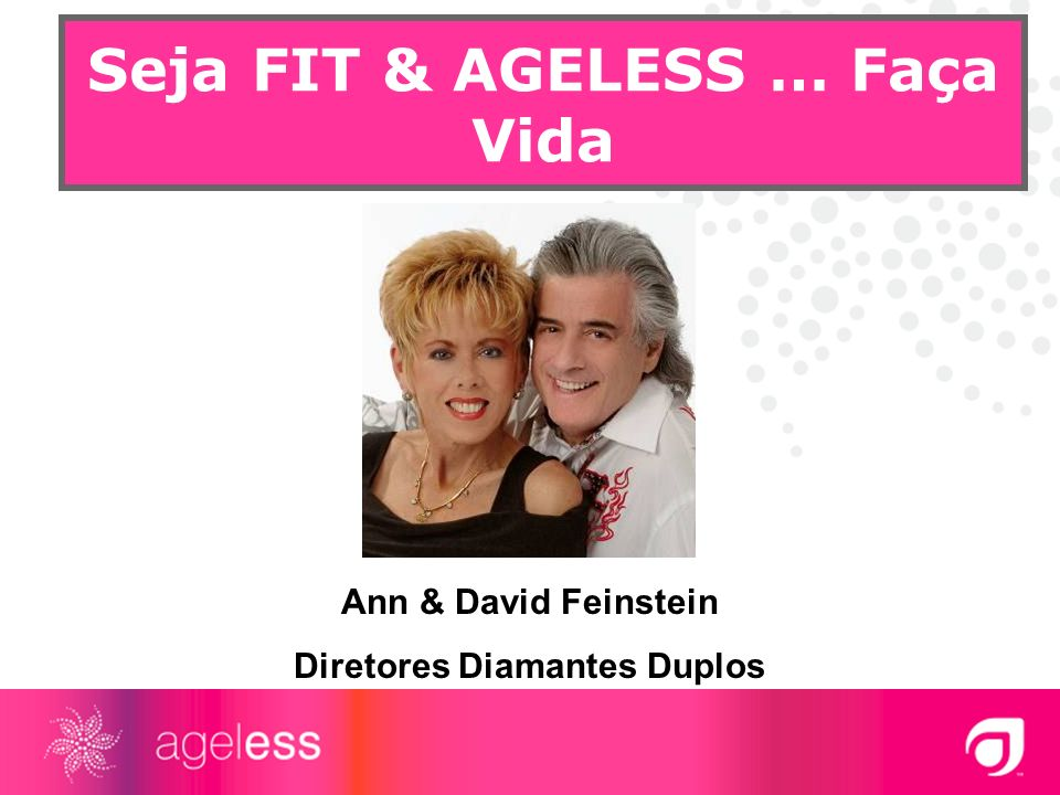 Seja FIT & AGELESS … Faça Vida