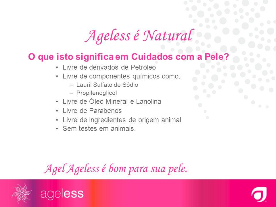 Ageless é Natural Agel Ageless é bom para sua pele.