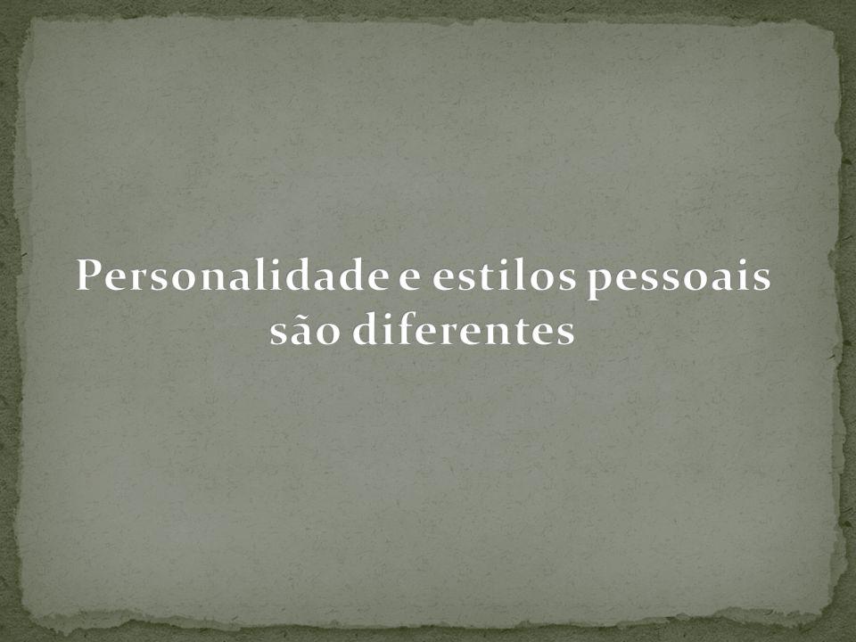Personalidade e estilos pessoais são diferentes