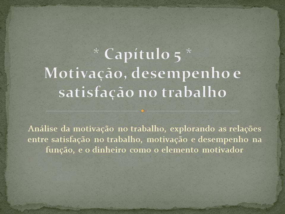 * Capítulo 5 * Motivação, desempenho e satisfação no trabalho