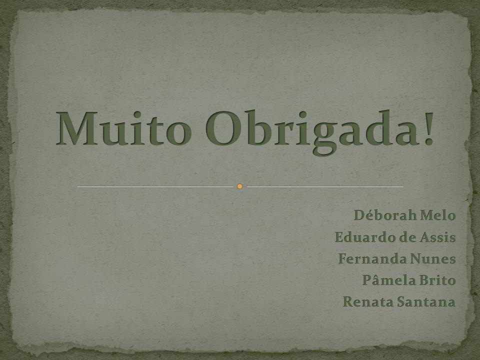 Muito Obrigada! Déborah Melo Eduardo de Assis Fernanda Nunes