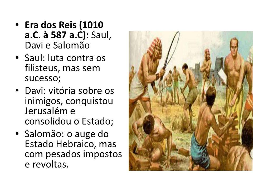 Era dos Reis (1010 a.C. à 587 a.C): Saul, Davi e Salomão