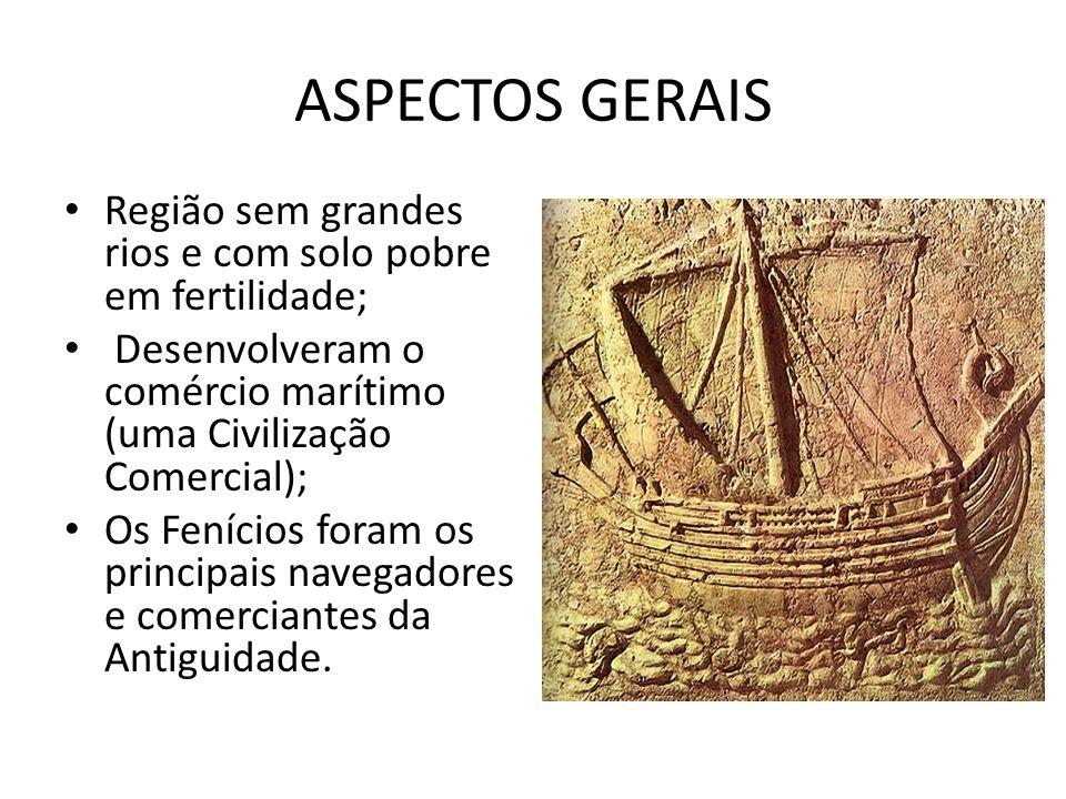 ASPECTOS GERAIS Região sem grandes rios e com solo pobre em fertilidade; Desenvolveram o comércio marítimo (uma Civilização Comercial);