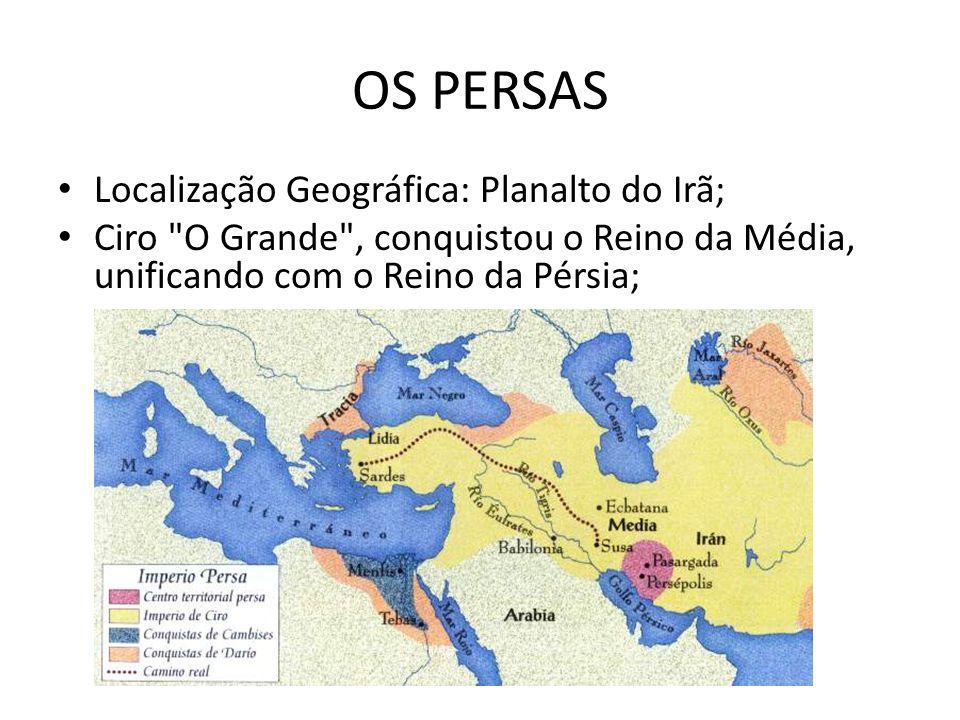 OS PERSAS Localização Geográfica: Planalto do Irã;