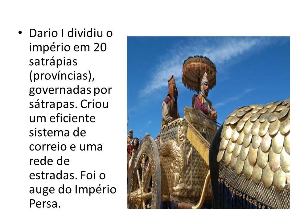 Dario I dividiu o império em 20 satrápias (províncias), governadas por sátrapas.