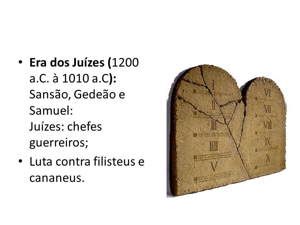 Era dos Juízes (1200 a.C. à 1010 a.C): Sansão, Gedeão e Samuel: Juízes: chefes guerreiros;