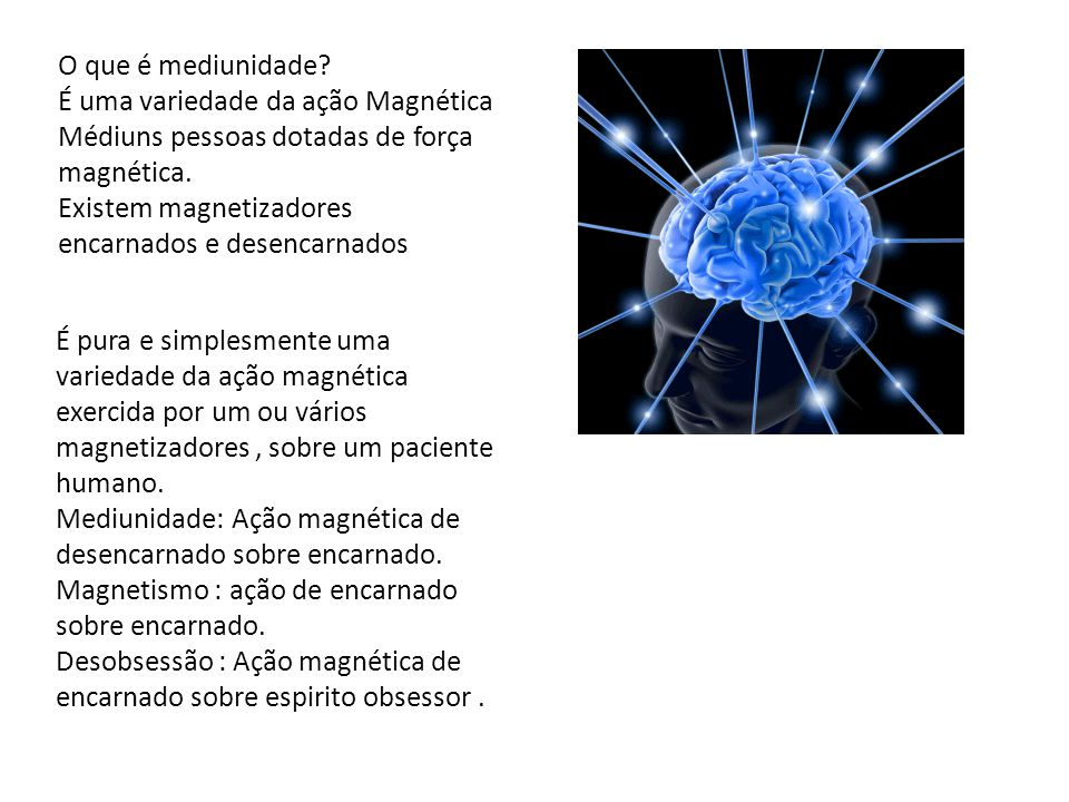 O que é mediunidade É uma variedade da ação Magnética. Médiuns pessoas dotadas de força magnética.