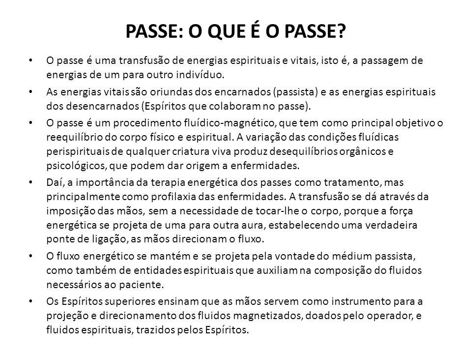 PASSE: O QUE É O PASSE O passe é uma transfusão de energias espirituais e vitais, isto é, a passagem de energias de um para outro indivíduo.